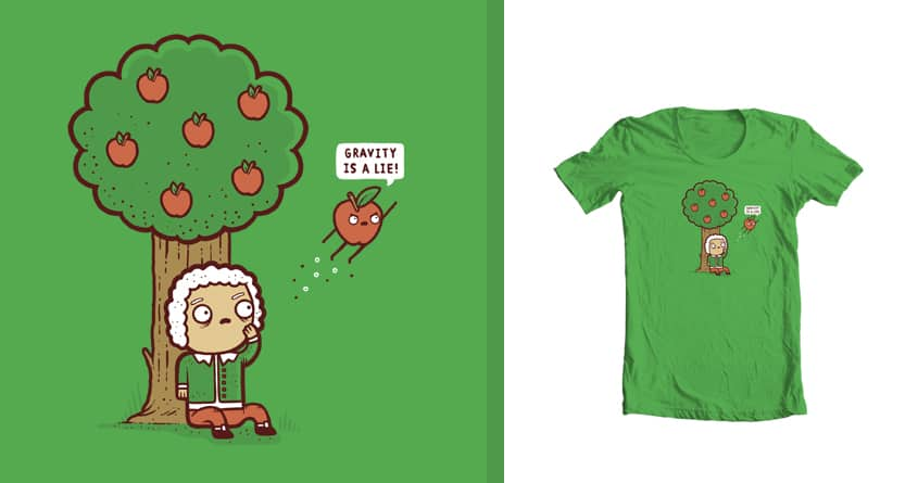 Gravity is a lie by randyotter3000 on Threadless