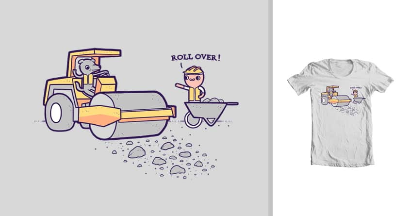 Roll over by randyotter3000 on Threadless