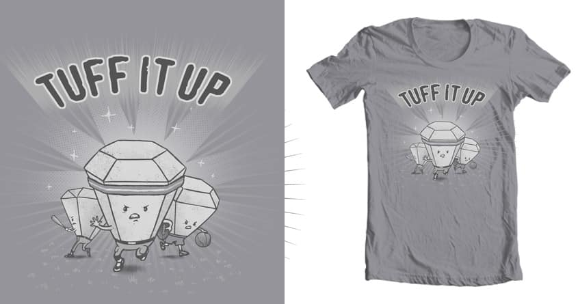 TUFF IT UP by Iconwalk on Threadless