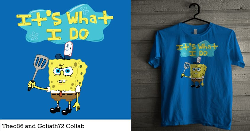 It's What I do by Theo86 and goliath72 on Threadless