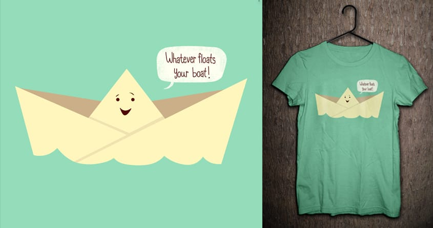 Whatever floats your boat! by Anishaxx1 on Threadless
