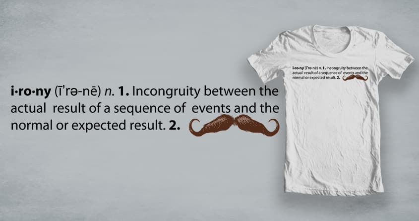 Definition of Irony by kevlar51 on Threadless