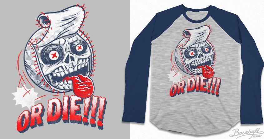 Baseball or Die! by r.o.b.o.t.i.c.octopus on Threadless