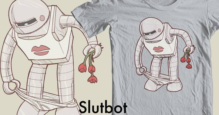 Slutbot by robbielee on Threadless