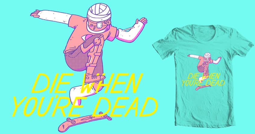 die when you're dead by mike bautista on Threadless