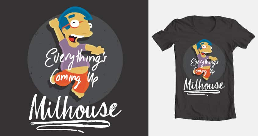 Everything's Coming Up Milhouse by Fatti-Burke on Threadless