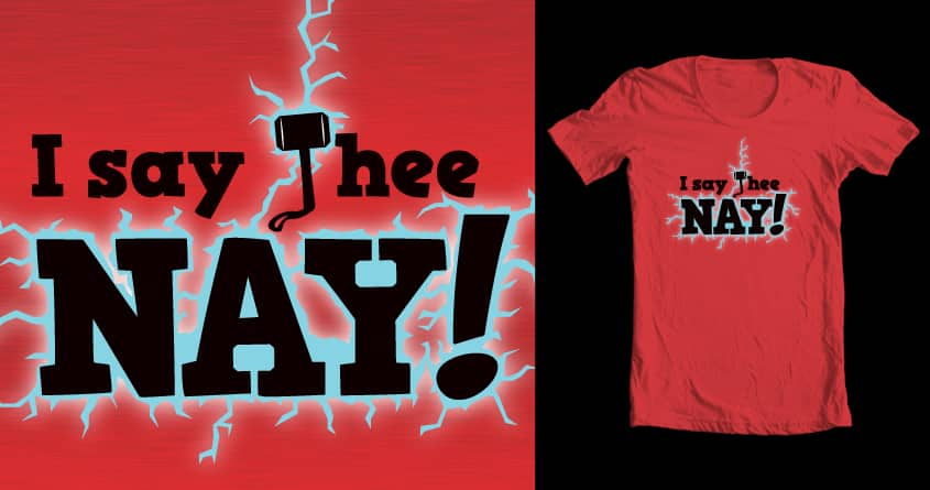 I say thee... NAY! by ErwinNL on Threadless