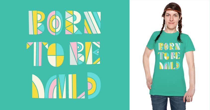 Born to be Mild by Wharton on Threadless