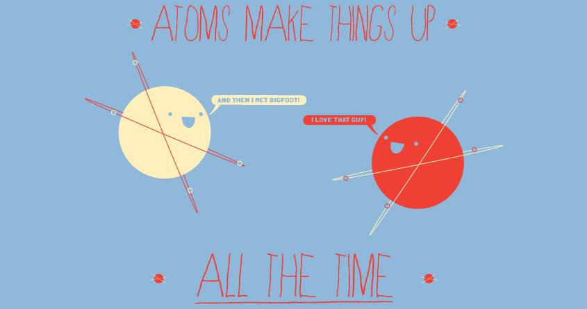 How I Learned Not to Trust the Atom by Fungusamungus on Threadless