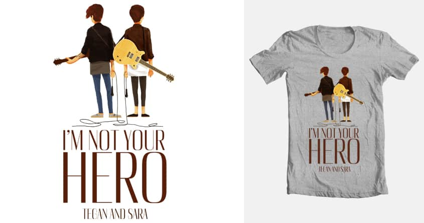 I'm Not Your Hero by casandrang on Threadless