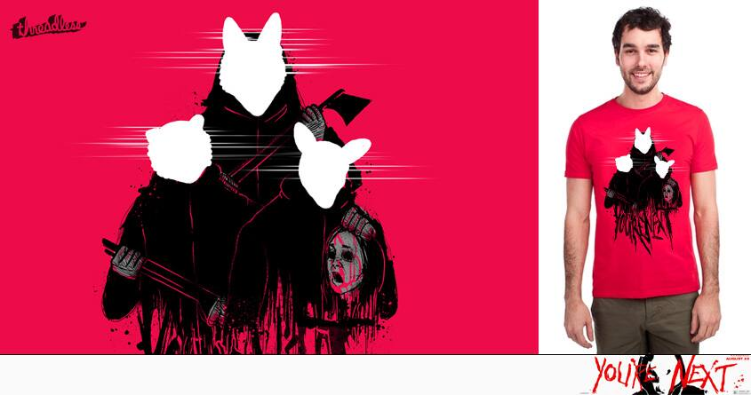 YES, You're NEXT! by anwarrafiee on Threadless