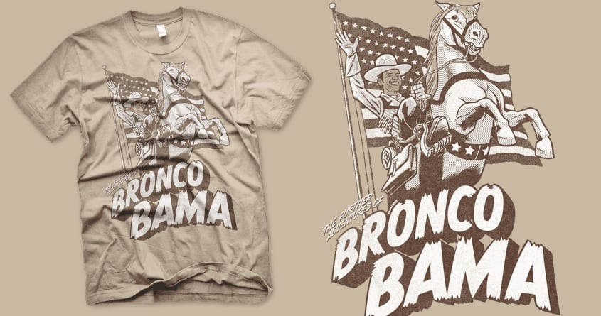 the Further adventures of Bronco Bama by r.o.b.o.t.i.c.octopus on Threadless