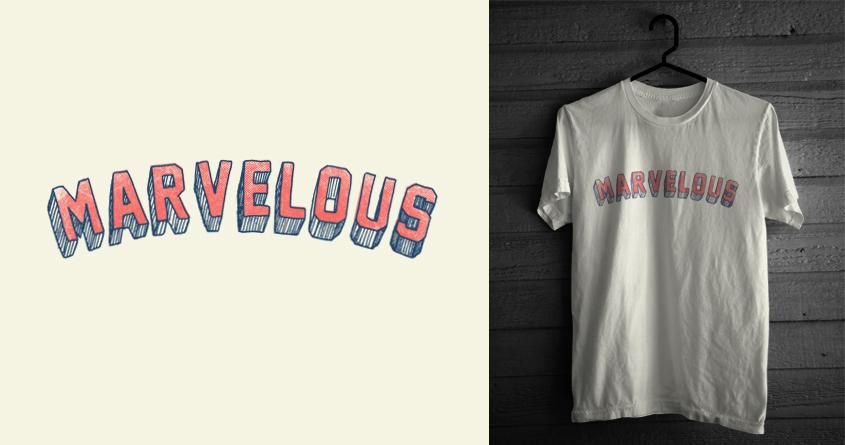 Marvelous! by admrjcvch on Threadless