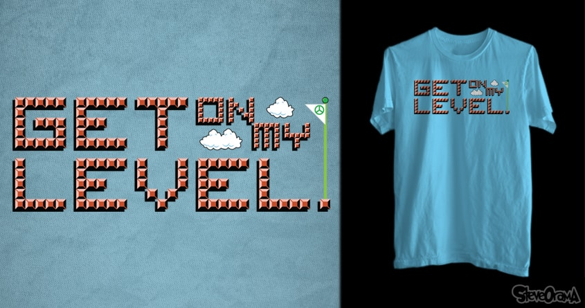 Get On My Level by SteveOramA on Threadless