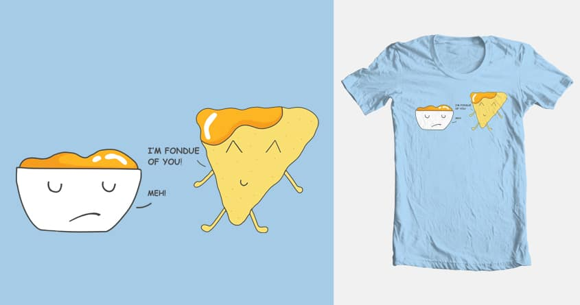 Fondue Of You! by O.Almasry on Threadless