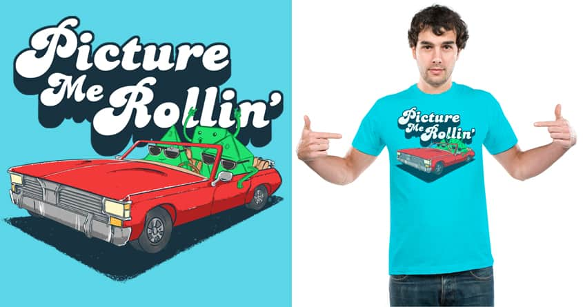 Picture me rollin' by TeeKetch on Threadless