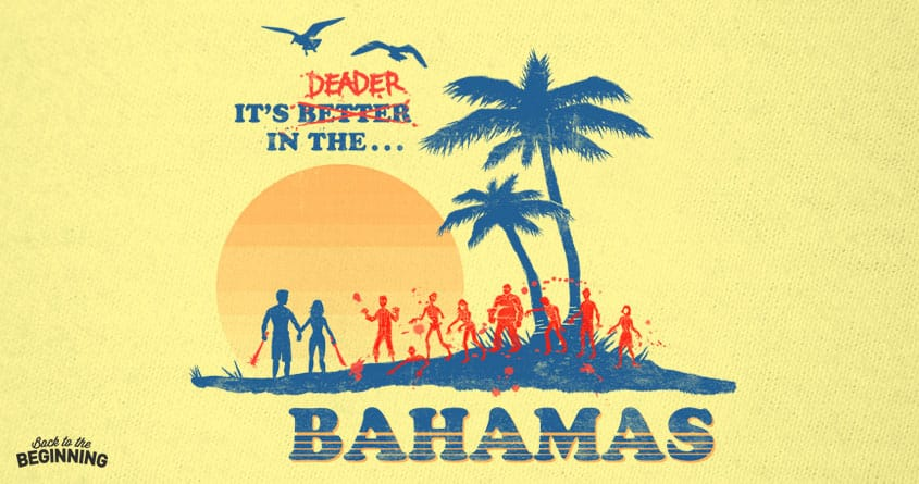 It's Deader in the Bahamas by blackhand_ on Threadless