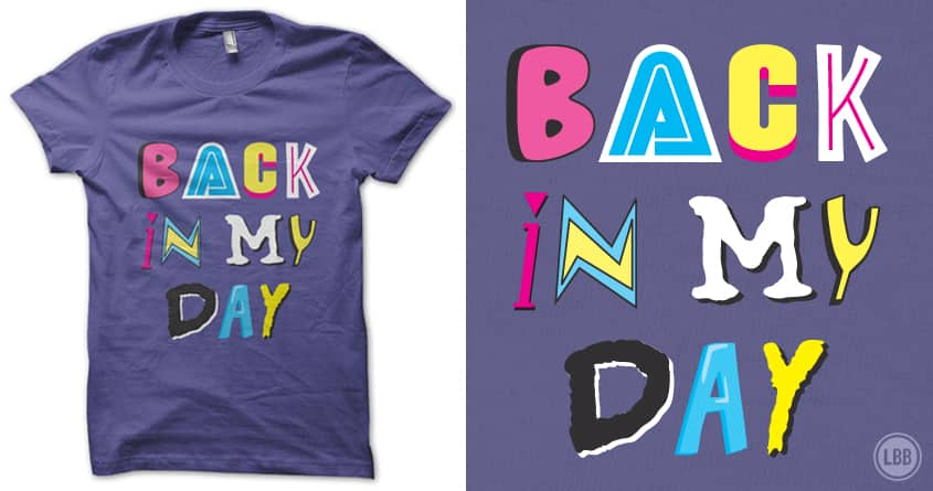 Back In My Day by lunchboxbrain on Threadless