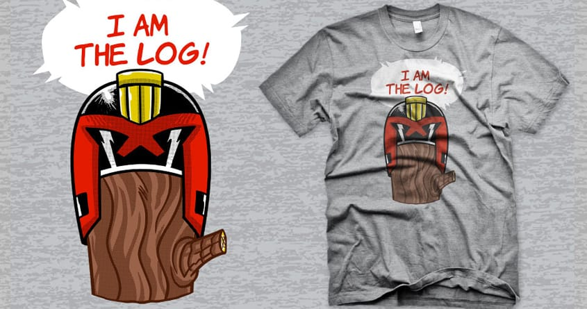 I am THE LOG! by r.o.b.o.t.i.c.octopus on Threadless