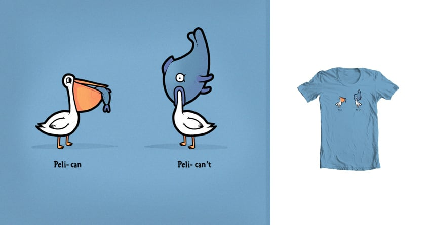 Pelican't by randyotter3000 on Threadless