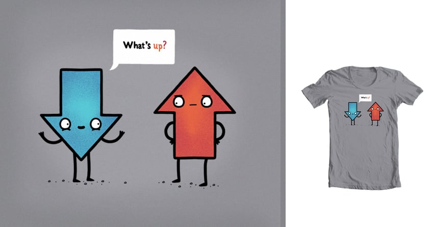What's up? by randyotter3000 on Threadless