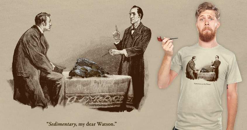 Sedimentary, my dear Watson by melmike on Threadless