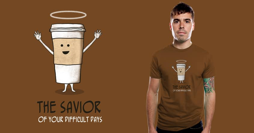 The Savior of your difficult days by bandy on Threadless