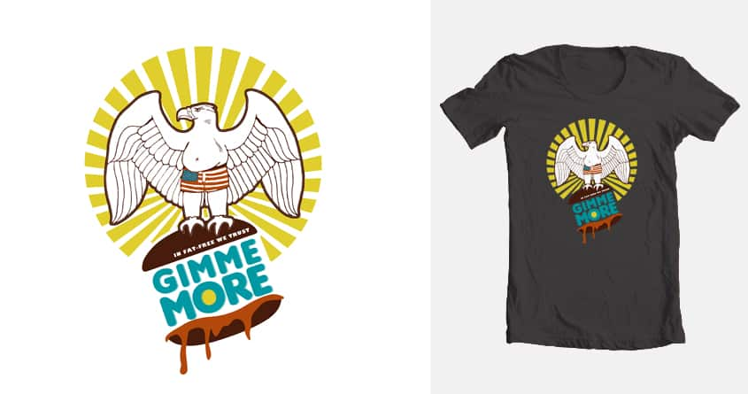 Gimme More by snoopy1973 on Threadless