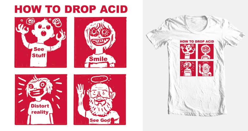 How to drop acid by RodBispo on Threadless