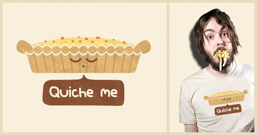 Quiche Me by TeoZ on Threadless