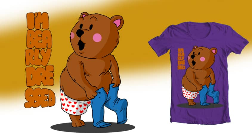 I'm bearly dressed! Version 2 by AndySlandy on Threadless