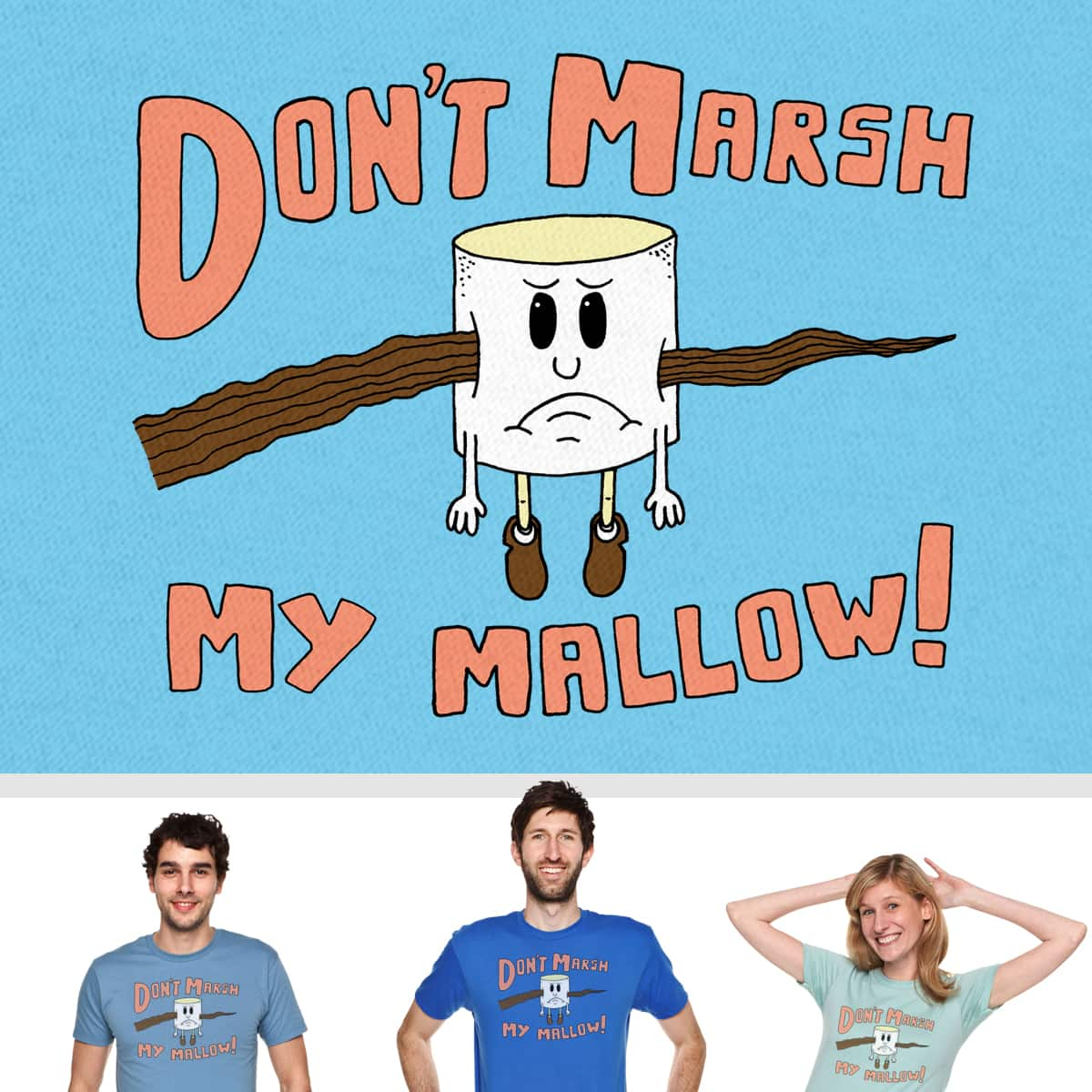 Don't Marsh My Mallow by SteveOramA on Threadless