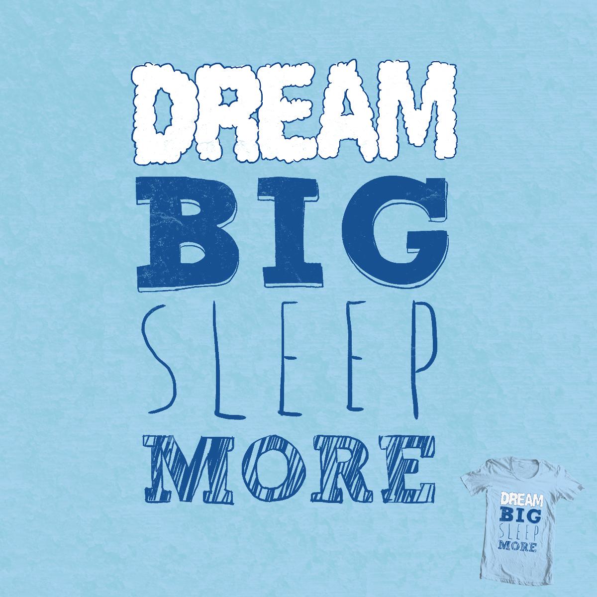 Dream Big by Evan_Luza on Threadless