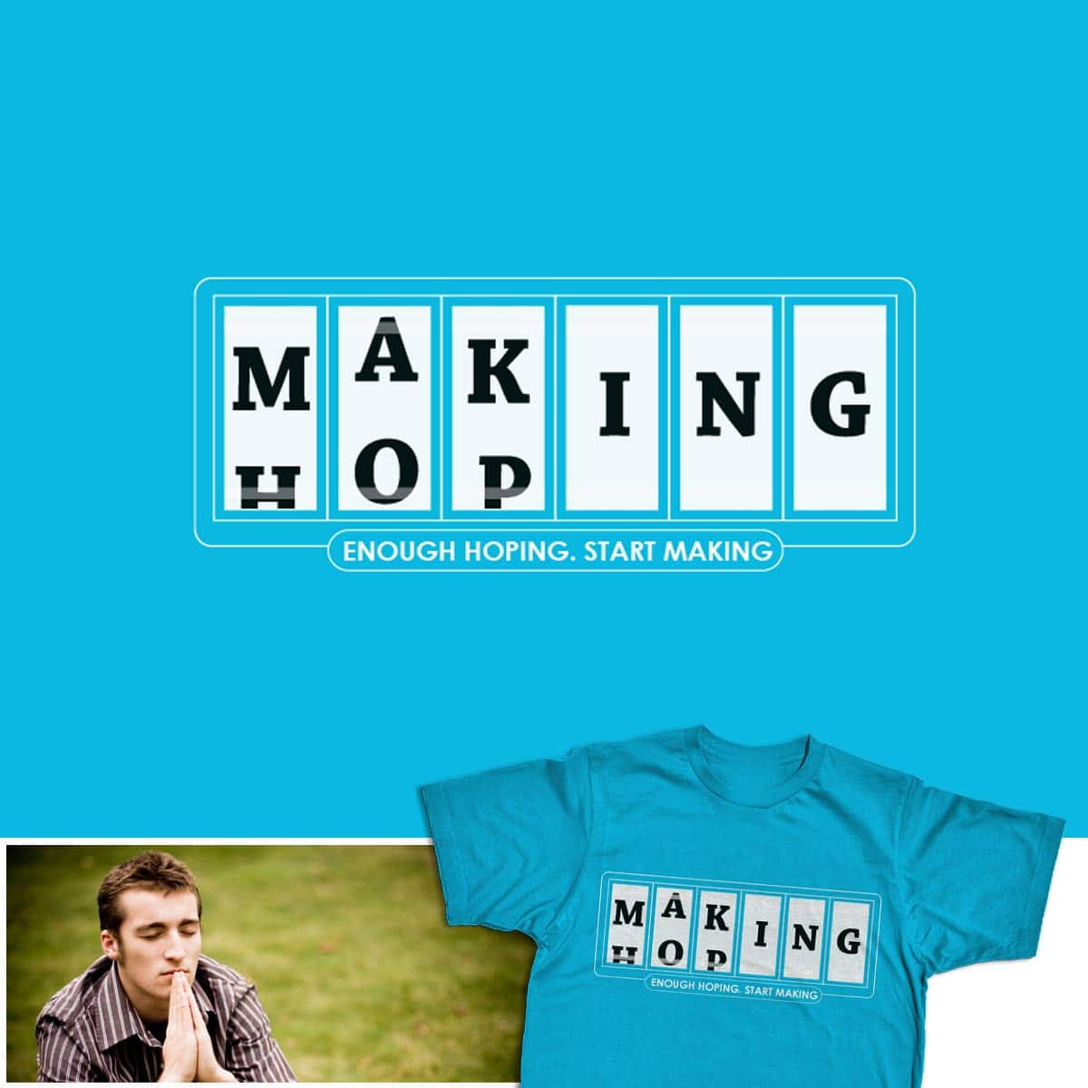 Enough Hoping, Start Making by radiomode on Threadless