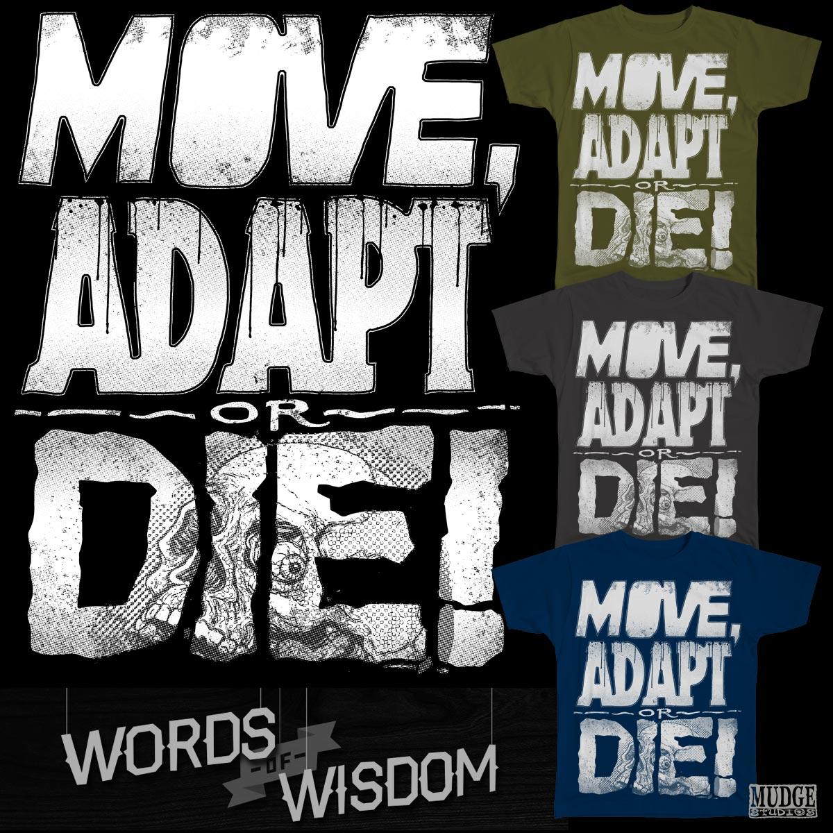 Move Adapt or Die by MudgeStudios on Threadless