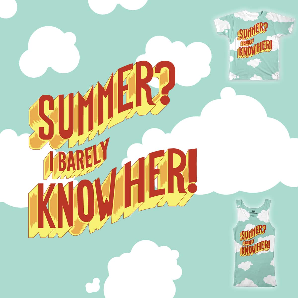 Summer? I barely know her! by Girlblin on Threadless