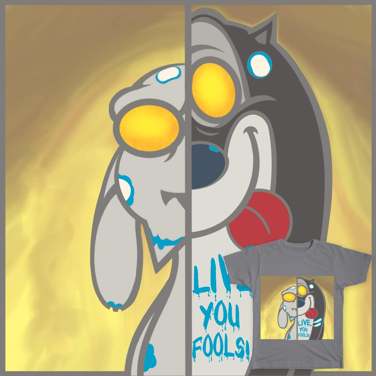 Live, you fools! by Contralives on Threadless