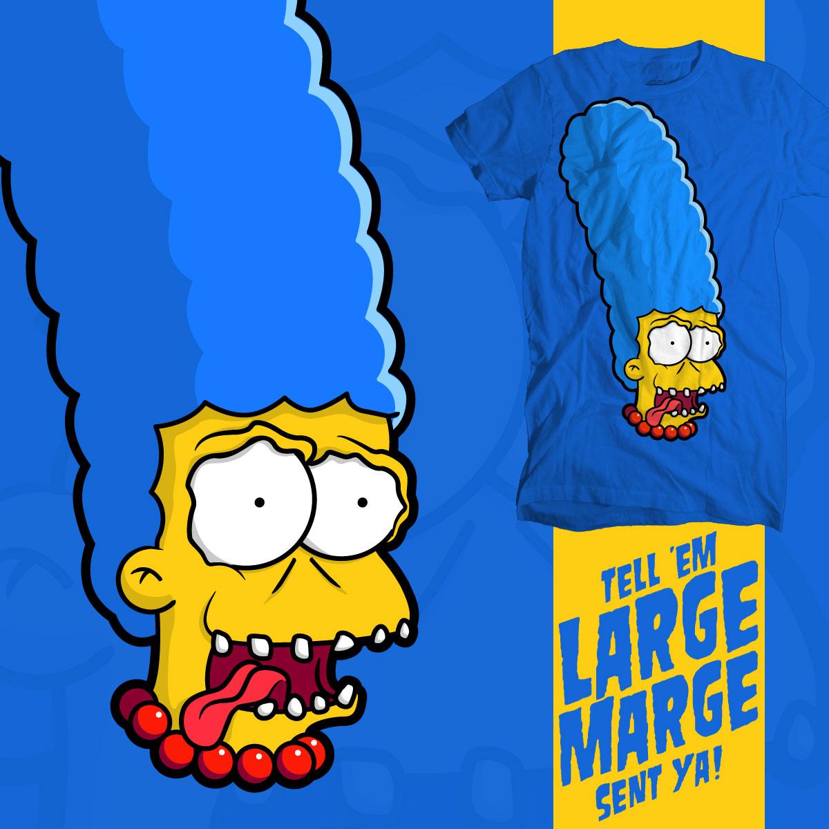 Tell 'Em Large Marge Sent Ya! by Papaprime on Threadless