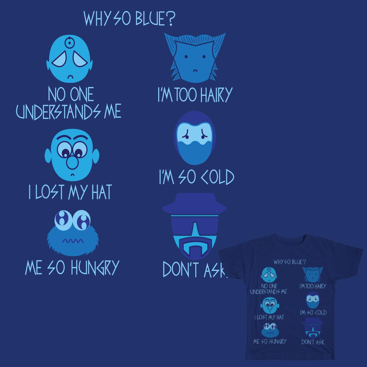 Why So Blue? by caspertheghost on Threadless