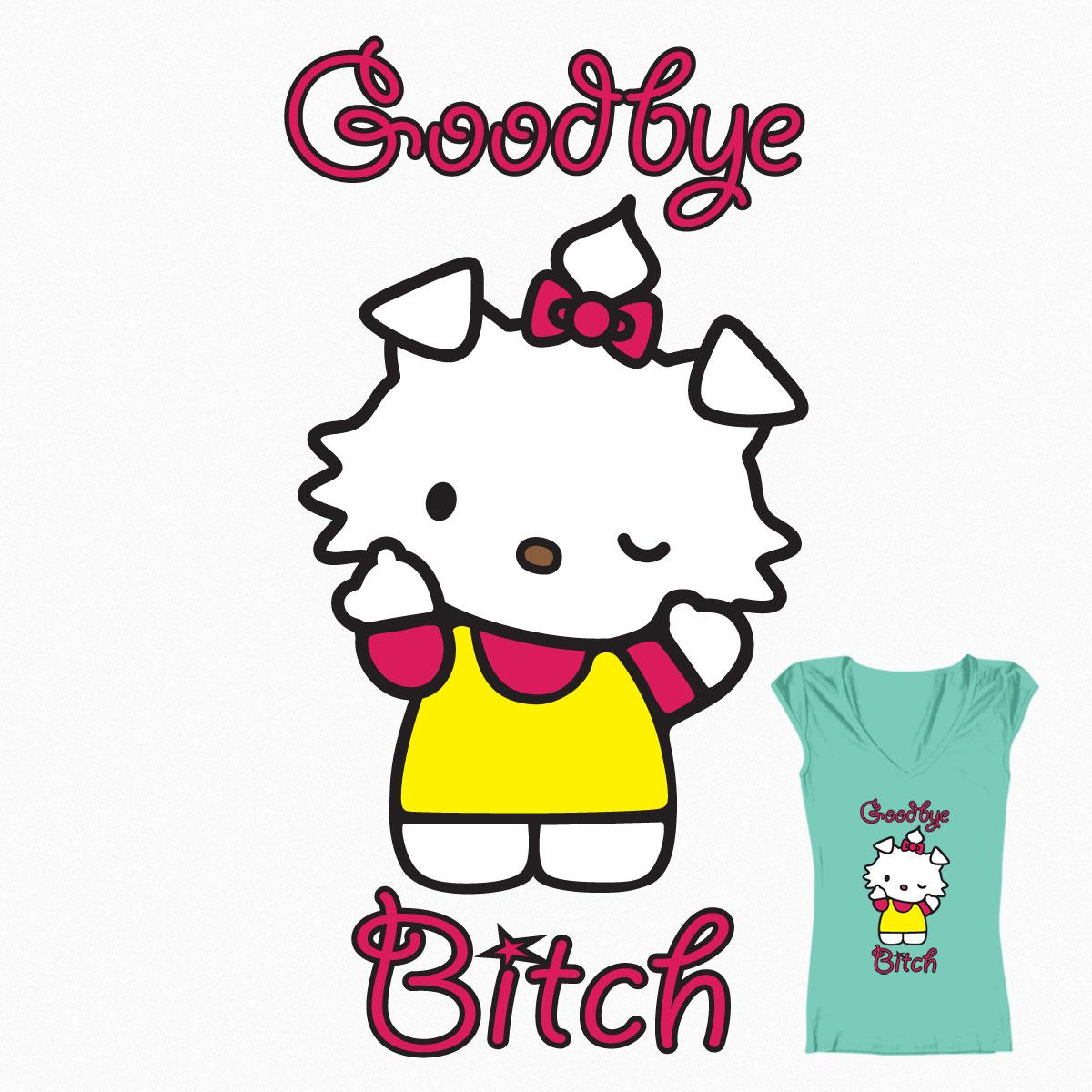 Goodbye Bitch by Bluelefant on Threadless