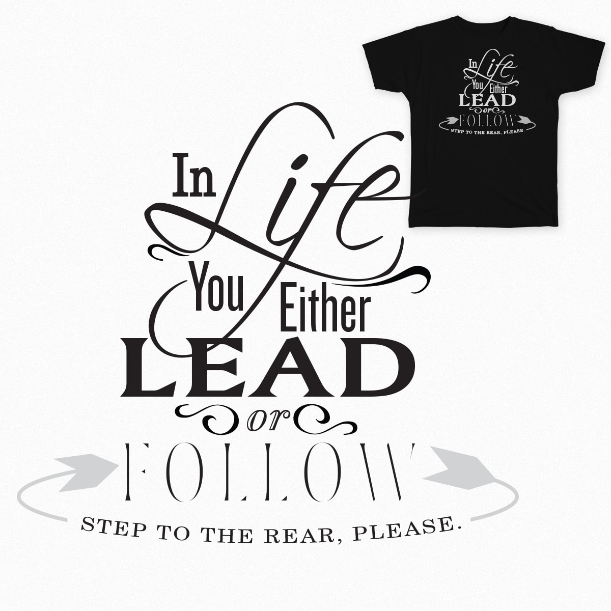 In Life You Either Lead or Follow. by Orlan on Threadless