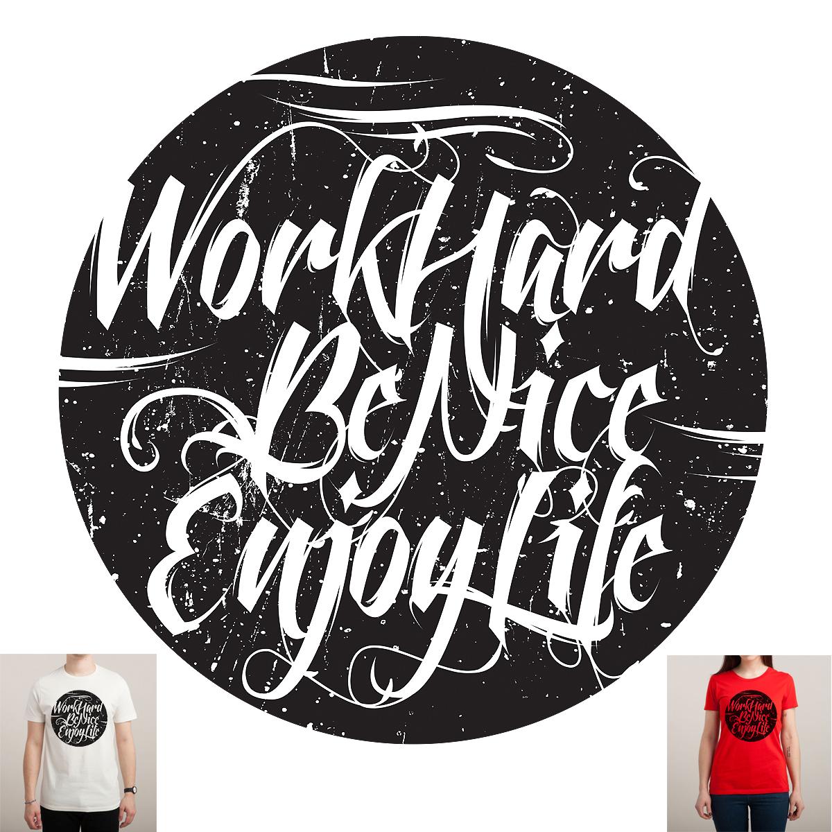 Work Hard Be Nice Enjoy Life by paulippines on Threadless