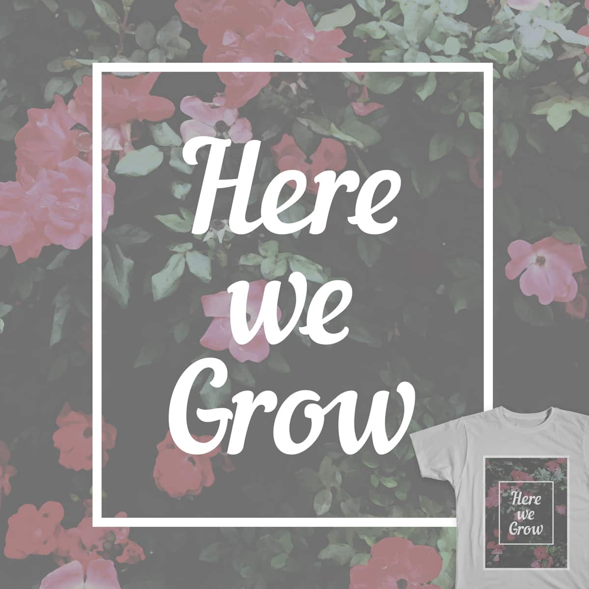 Here We Grow by cosmo_kramer on Threadless