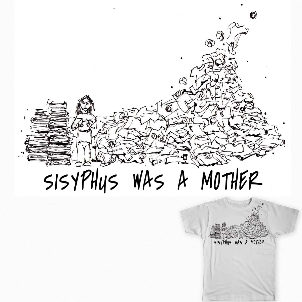 Sisyphus was a mother by gifgrrl on Threadless