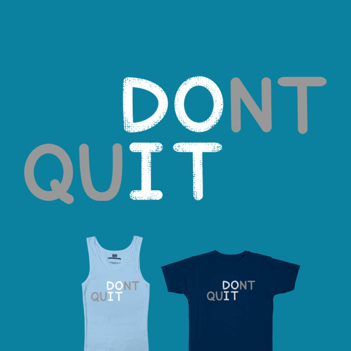 DO IT, DON'T QUIT by farlyfs on Threadless