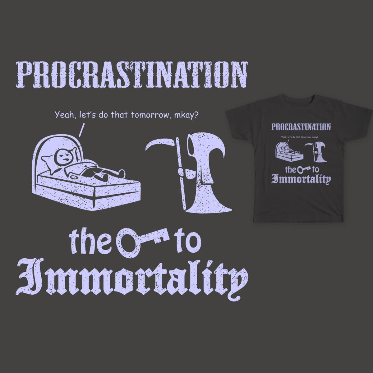 Procrastination: the key to immortality by mtbecnel on Threadless
