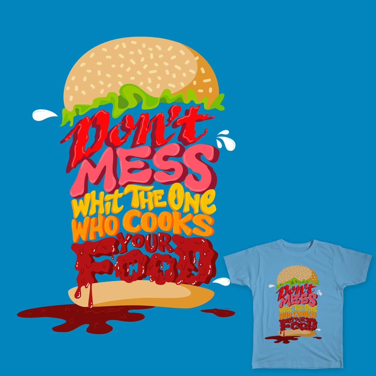 don't mess whith the one who cooks your food by ilustracionueve on Threadless
