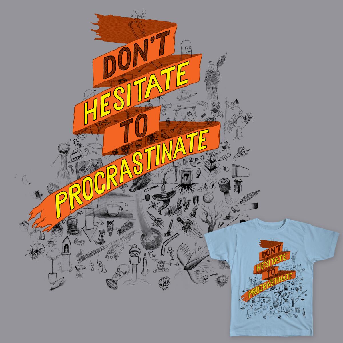 Procrastinate now! by biernatt on Threadless