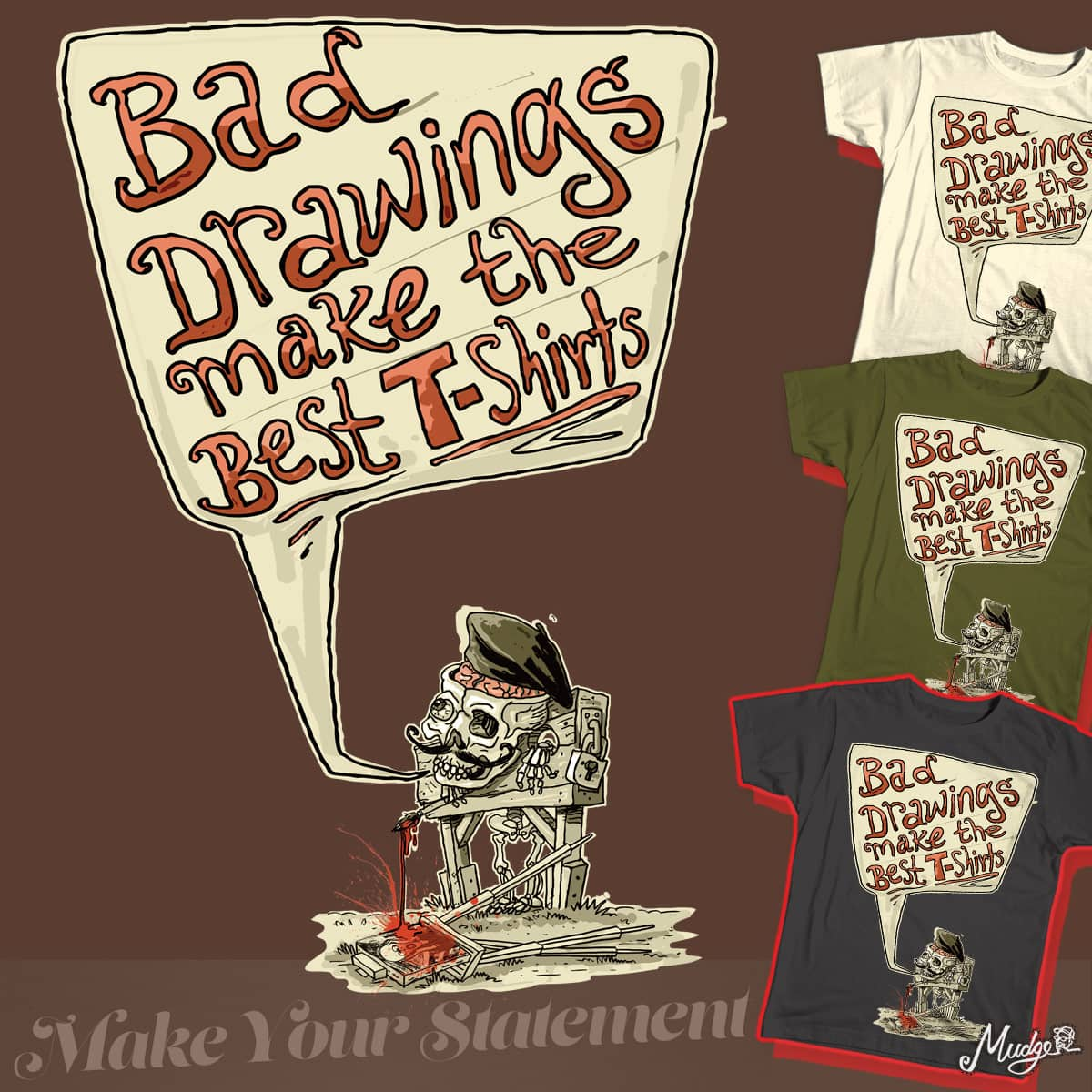 Bad Drawings Make The Best T-Shirts by MudgeStudios on Threadless