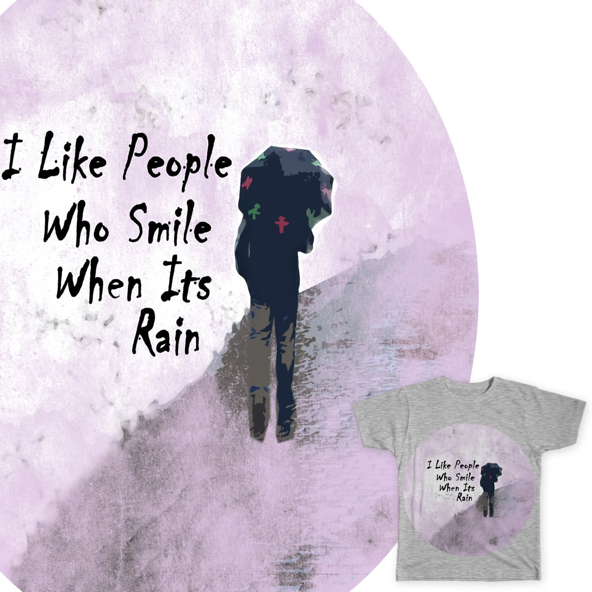 Wonderful I Like People Who Smile When Its Rain By Rigouliskonstan On Threadless